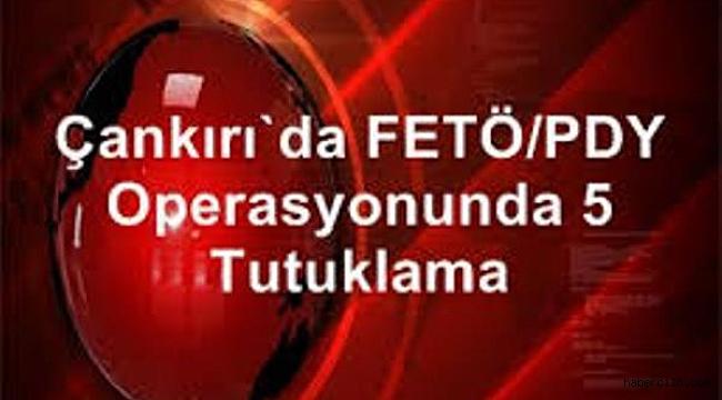 Çankırı'da FETÖ/PDY Operasyonu Kapsamında Gözaltına Alınan 5 Kişi Tutuklandı