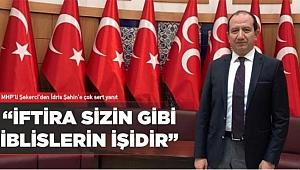 MHP'li Kadir Şekerci'den; Deva'cı İdris Şahin'e Çok Sert Yanıt
