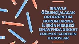 Sınavla Öğrenci Alacak Ortaöğretim Kurumlarına İlişkin Merkezî Sınavı'nda Dikkat