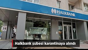 Son Dakika Çankırı Halkbank Şubesi Karantinaya Alındı