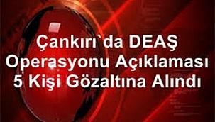 Çankırı'da DEAŞ Operasyonu 5 Kişi Gözaltına Alındı