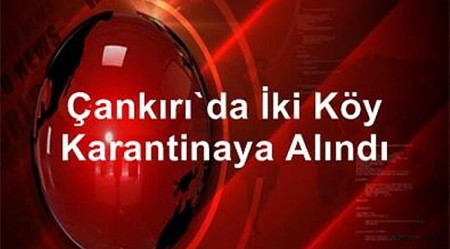Çankırı'da 2 Köy Daha Karantinaya Alındı