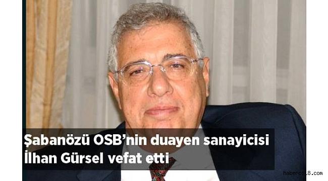 Şabanözü OSB'nin Duayen Sanayicisi İlhan Gürsel Vefat Etti