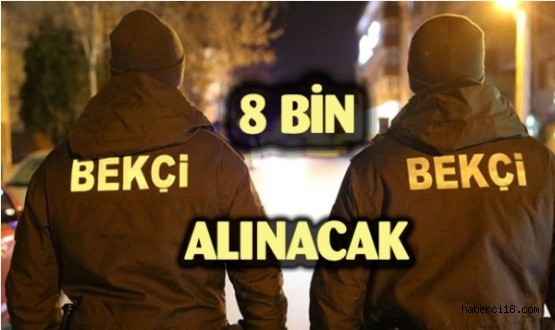 Emniyet Genel Müdürlüğü Açıkladı 8 Bin Bekçi Alınacak